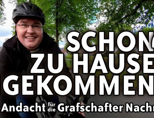 Andacht für die Grafschafter Nachrichten – Sonntag, 30.5.2021